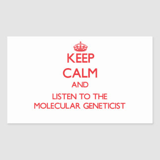 Keep Calm and Listen to the Molecular Geneticist Rectangle Stickers