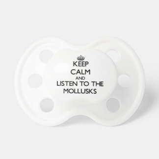 Keep calm and Listen to the Mollusks Baby Pacifier