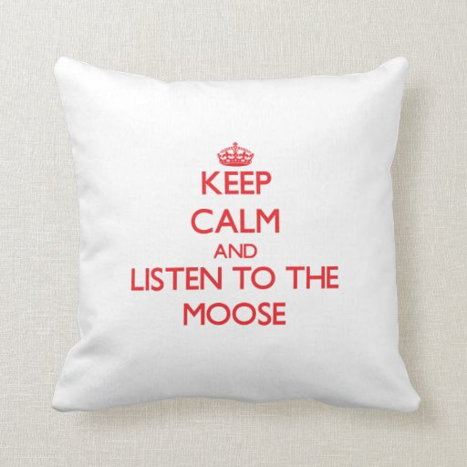 Keep calm and listen to the Moose Throw Pillow