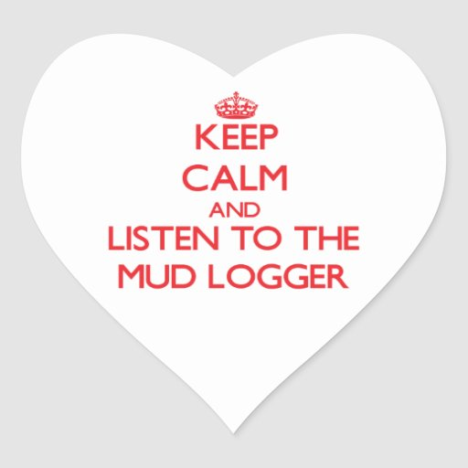 Keep Calm and Listen to the Mud Logger Sticker