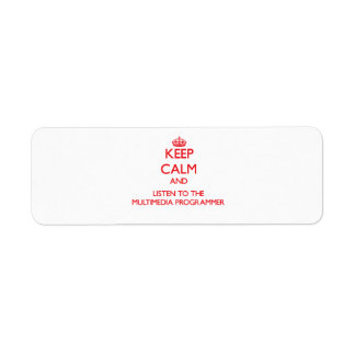 Keep Calm and Listen to the Multimedia Programmer Return Address Labels