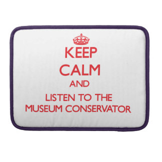 Keep Calm and Listen to the Museum Conservator MacBook Pro Sleeve