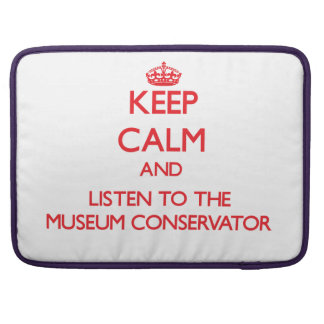Keep Calm and Listen to the Museum Conservator MacBook Pro Sleeves