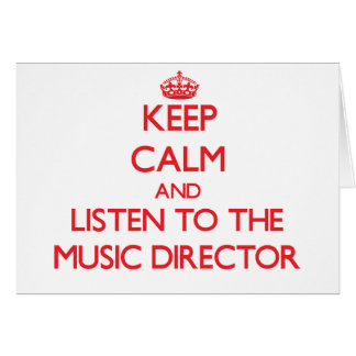 Keep Calm and Listen to the Music Director Greeting Card