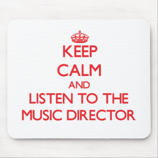 Keep Calm and Listen to the Music Director Mouse Pad