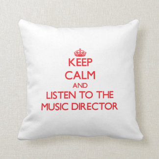 Keep Calm and Listen to the Music Director Throw Pillow