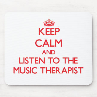 Keep Calm and Listen to the Music Therapist Mouse Pad