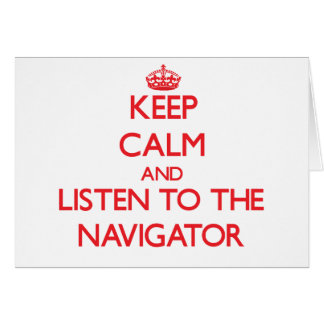 Keep Calm and Listen to the Navigator Greeting Card