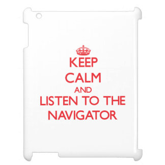 Keep Calm and Listen to the Navigator Case For The iPad 2 3 4