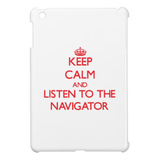 Keep Calm and Listen to the Navigator Cover For The iPad Mini