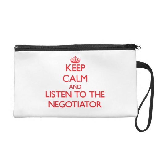 Keep Calm and Listen to the Negotiator Wristlet Purses