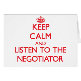 Keep Calm and Listen to the Negotiator Greeting Card