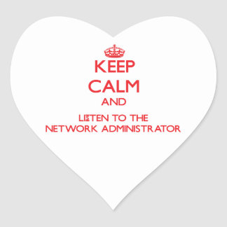 Keep Calm and Listen to the Network Administrator Heart Sticker