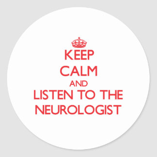 Keep Calm and Listen to the Neurologist Round Stickers