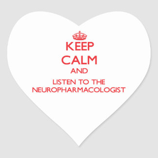 Keep Calm and Listen to the Neuropharmacologist Heart Sticker