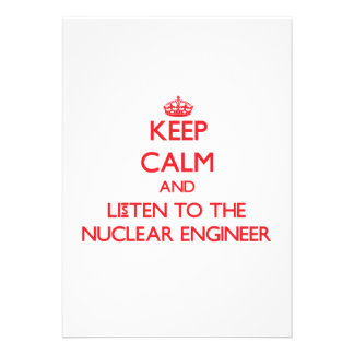 Keep Calm and Listen to the Nuclear Engineer Custom Invitations