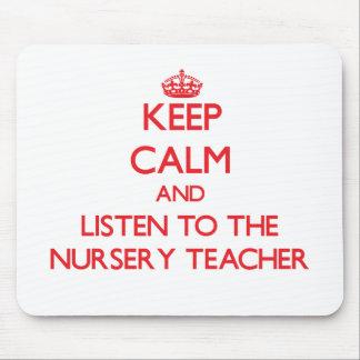 Keep Calm and Listen to the Nursery Teacher Mouse Pad
