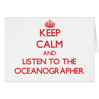 Keep Calm and Listen to the Oceanographer Greeting Card