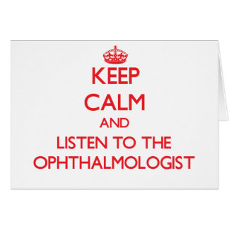 Keep Calm and Listen to the Ophthalmologist Greeting Card
