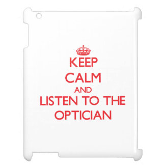 Keep Calm and Listen to the Optician Cover For The iPad 2 3 4