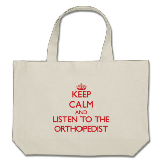Keep Calm and Listen to the Orthopedist Canvas Bags