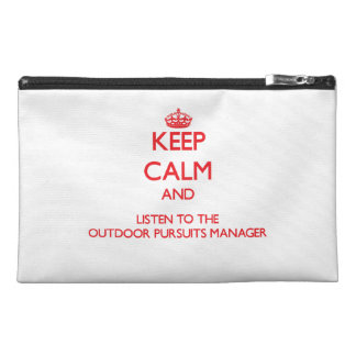 Keep Calm and Listen to the Outdoor Pursuits Manag Travel Accessory Bag