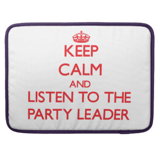 Keep Calm and Listen to the Party Leader Sleeves For MacBook Pro