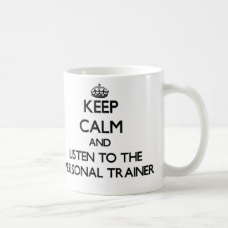 Keep Calm and Listen to the Personal Trainer Classic White Coffee Mug
