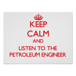 Keep Calm and Listen to the Petroleum Engineer Poster