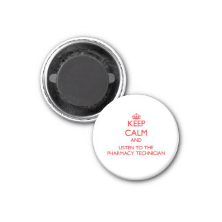 Keep Calm and Listen to the Pharmacy Technician 1 Inch Round Magnet