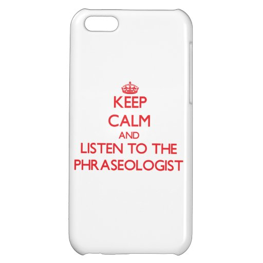 Keep Calm and Listen to the Phraseologist iPhone 5C Covers