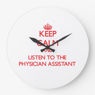Keep Calm and Listen to the Physician Assistant Large Clock