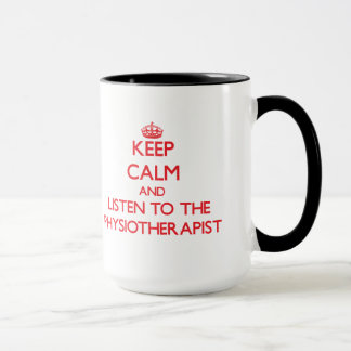 Keep Calm and Listen to the Physiotherapist Mug