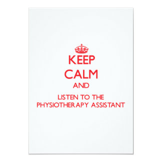 Keep Calm and Listen to the Physiotherapy Assistan 5x7 Paper Invitation Card