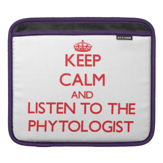 Keep Calm and Listen to the Phytologist Sleeves For iPads