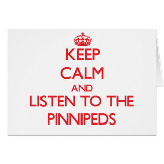 Keep calm and listen to the Pinnipeds Greeting Cards