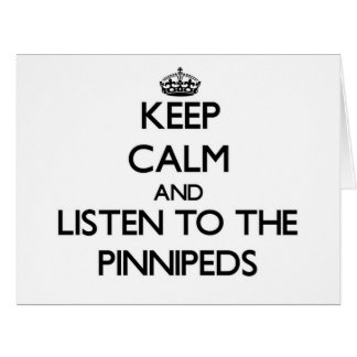 Keep calm and Listen to the Pinnipeds Card