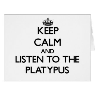 Keep calm and Listen to the Platypus Cards