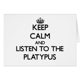Keep calm and Listen to the Platypus Card