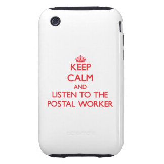 Keep Calm and Listen to the Postal Worker iPhone 3 Tough Cases
