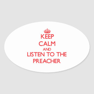 Keep Calm and Listen to the Preacher Oval Sticker