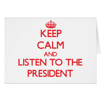 Keep Calm and Listen to the President Greeting Card