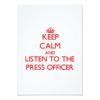 Keep Calm and Listen to the Press Officer Invitations