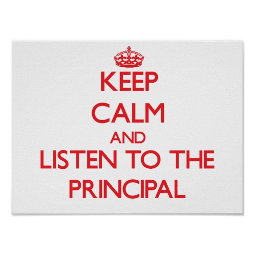 Keep Calm and Listen to the Principal Poster