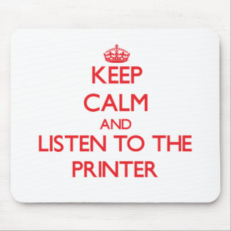Keep Calm and Listen to the Printer Mouse Pad