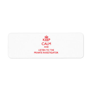 Keep Calm and Listen to the Private Investigator Custom Return Address Labels