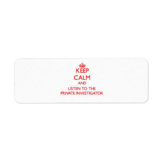 Keep Calm and Listen to the Private Investigator Return Address Label