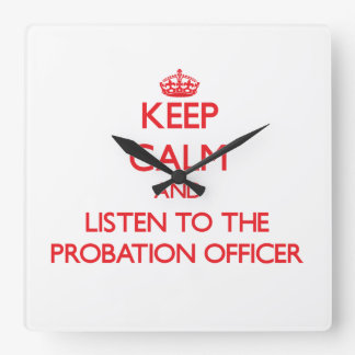 Keep Calm and Listen to the Probation Officer Square Wall Clock