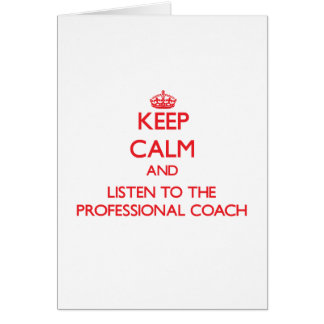 Keep Calm and Listen to the Professional Coach Greeting Card