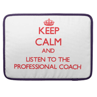 Keep Calm and Listen to the Professional Coach MacBook Pro Sleeves